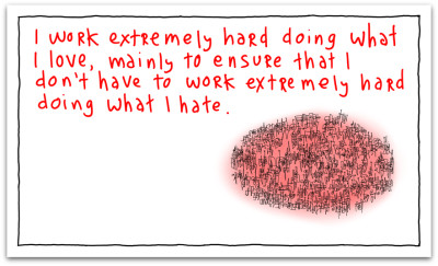 I work extremely hard www.gapingvoid.com  400x243 The difference between a wanna be and a winner